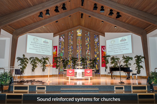 Sound reinforced systems for churches